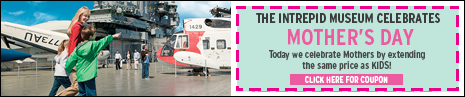 THE intrepid museum Celebrates Mother's Day! Today we celebrate Mothers by extending the same price as KIDS!