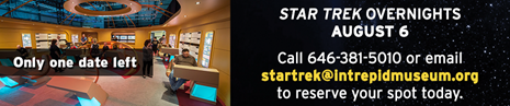 OPERATION OVERNIGHTS: STAR TREKJuly 23, July 30, August 6Call 646-381-5010 or email startrek@intrepidmuseum.org  to reserve your spot today.