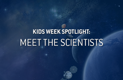 Image Headline: Kids Week Spotlight: Meet the Scientists