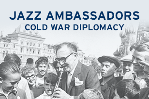 Jazz Ambassadors: Cold War Diplomacy