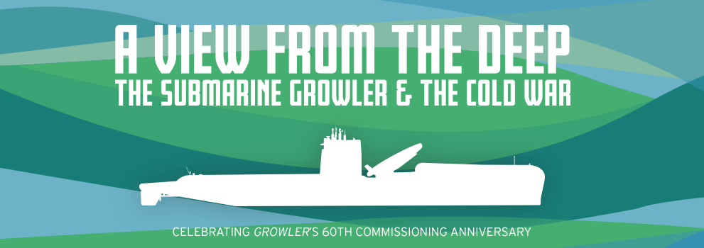 New exhibition opens May 11, A View From the Deep: The Submarine Growler and the Cold War