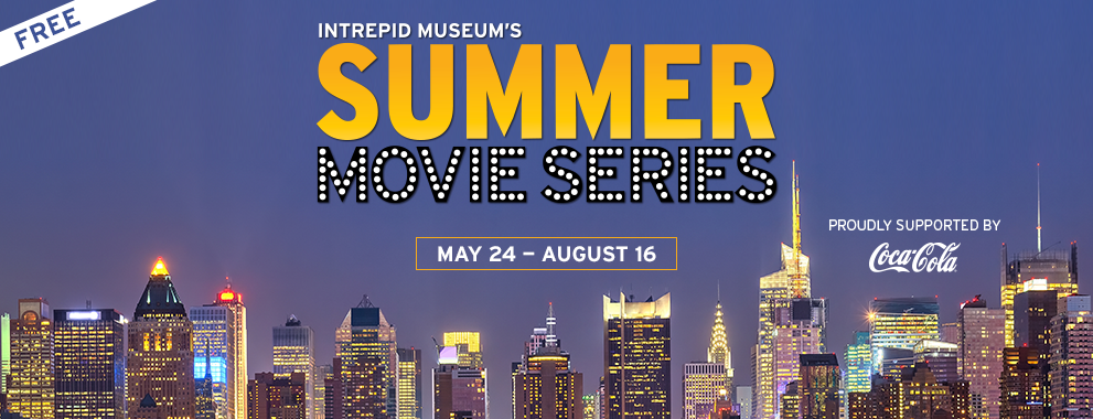 Intrepid Museum's Free Summer Movie Series, May 24 to August 16, proudly supported by Coca Cola.