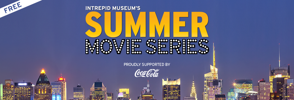 Intrepid Museum's Free Summer Movie Series, May 25 to August 31, proudly supported by Coca Cola.