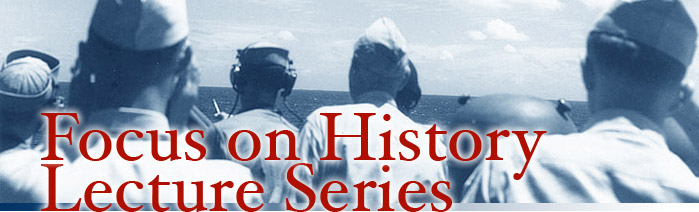 Focus on History Lecture Series