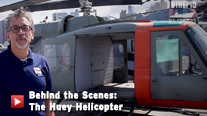 Behind the Scenes: The Huey Helicopter