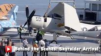 Behind the Scenes: Skyraider Arrival